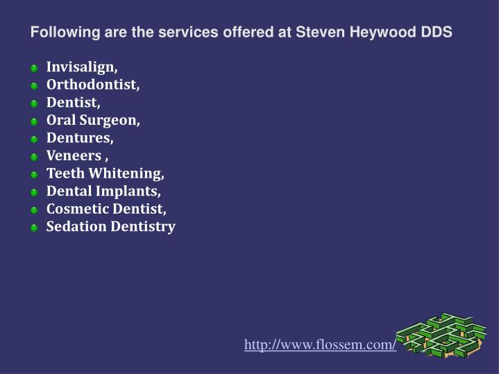 Following are the services offered at Steven Heywood DDS