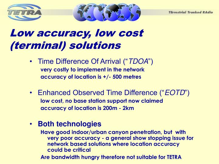 Low accuracy, low cost (terminal) solutions
