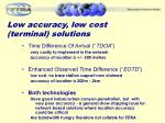 low accuracy low cost terminal solutions