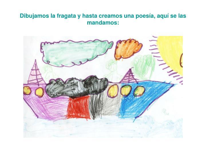 Dibujamos la fragata y hasta creamos una poesía, aquí se las mandamos: