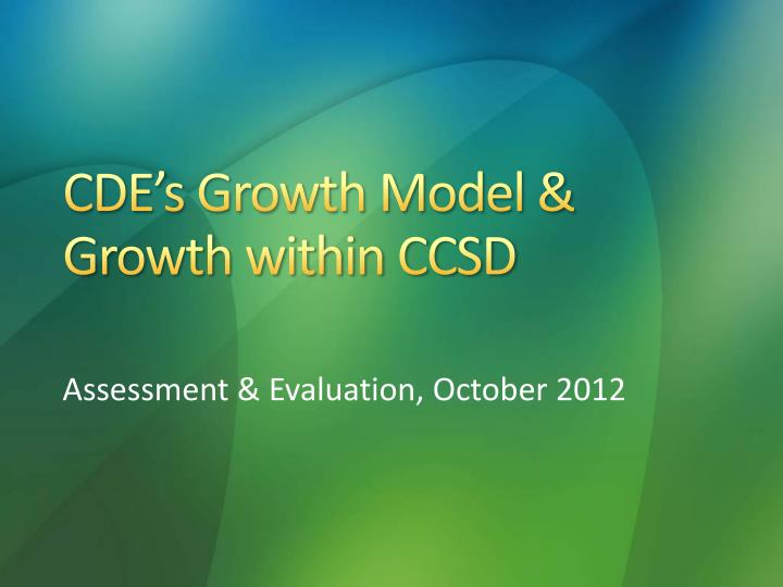 Cde s growth model growth within ccsd