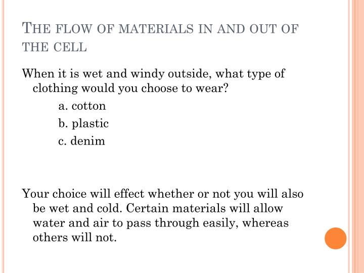 The flow of materials in and out of the cell