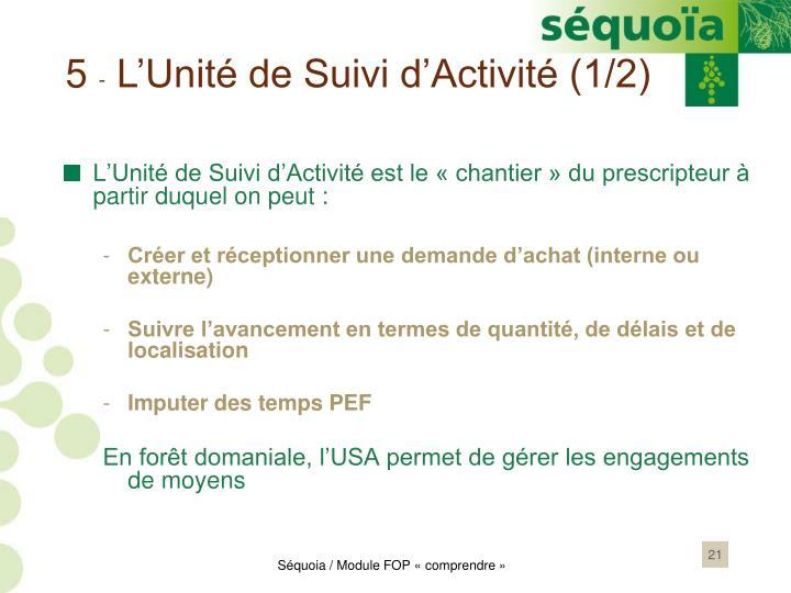 L'Unité de Suivi d'Activité est le « chantier » du prescripteur à partir duquel on peut :