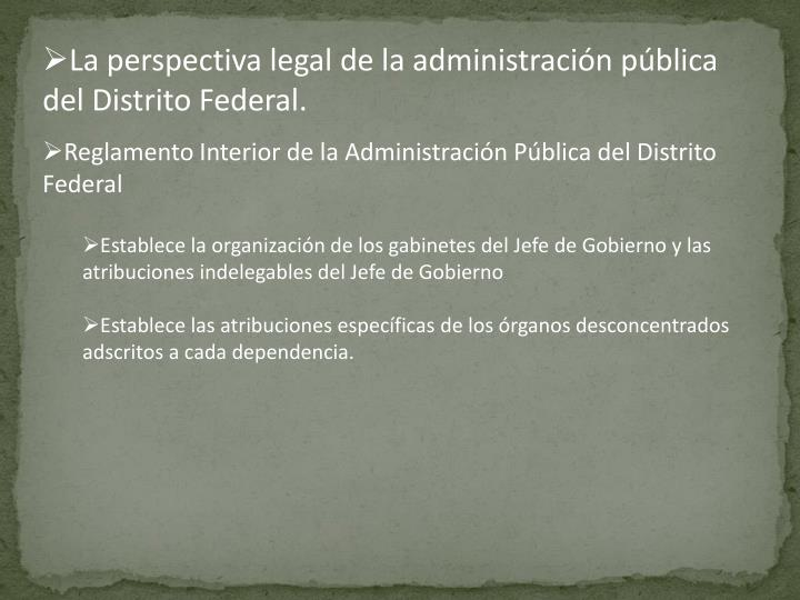 La perspectiva legal de la administración pública del Distrito Federal.