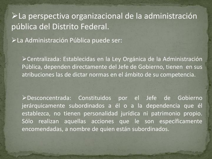 La perspectiva organizacional de la administración pública del Distrito Federal.