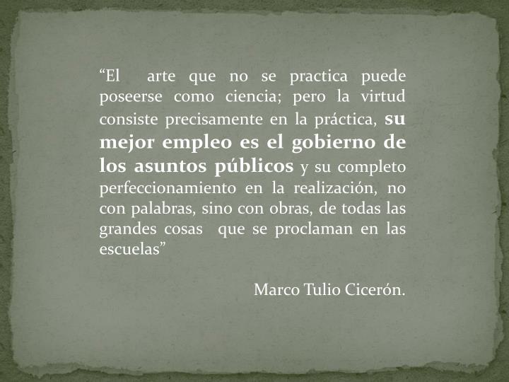 """""""El  arte que no se practica puede poseerse como ciencia; pero la virtud consiste precisamente en la práctica,"""