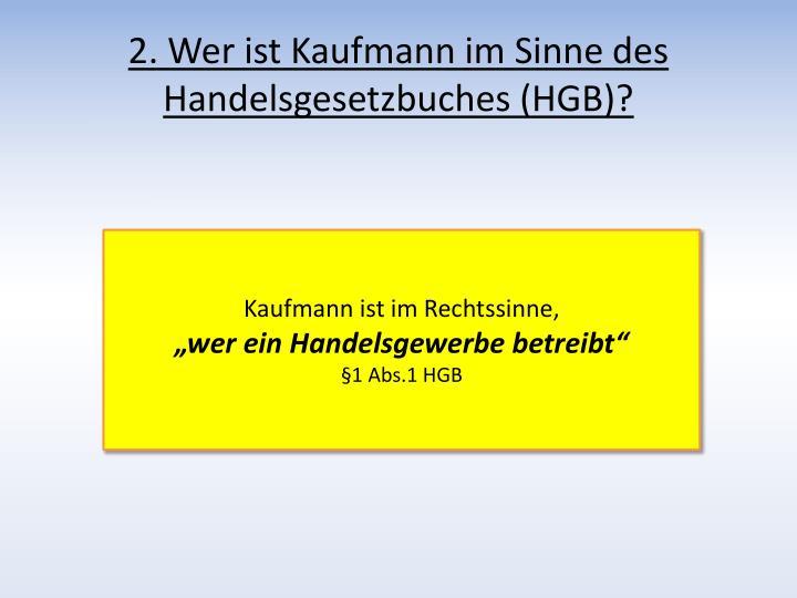 2. Wer ist Kaufmann im Sinne des Handelsgesetzbuches (HGB)?