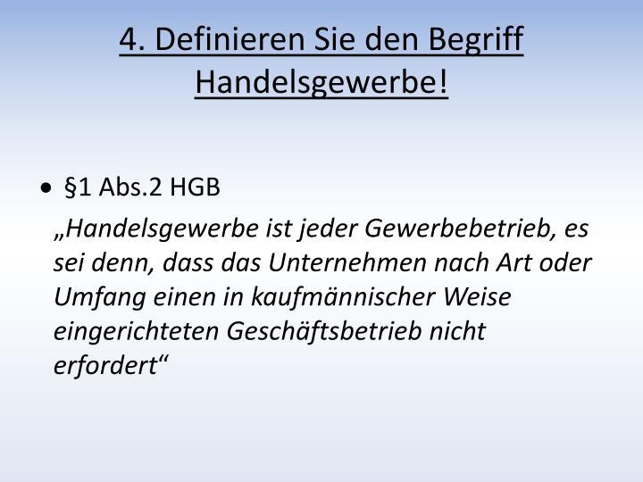 4. Definieren Sie den Begriff Handelsgewerbe!