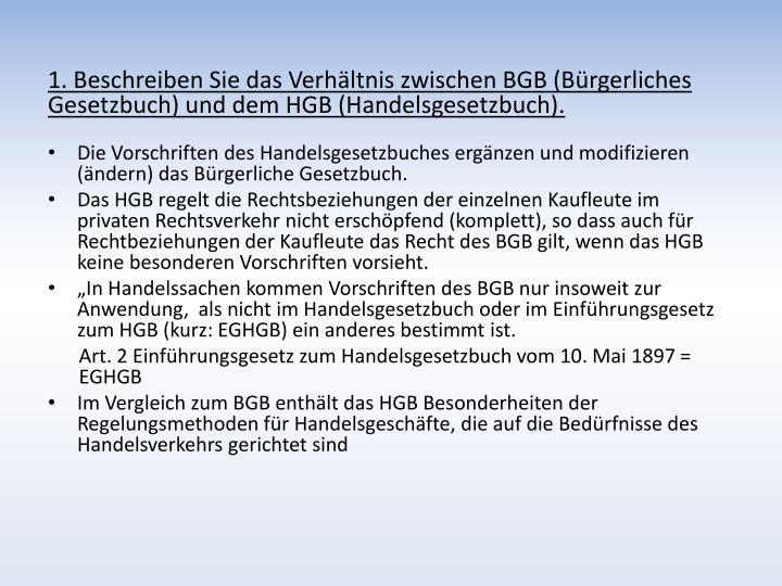 1. Beschreiben Sie das Verhältnis zwischen BGB (Bürgerliches Gesetzbuch) und dem HGB (Handelsgesetzbuch).