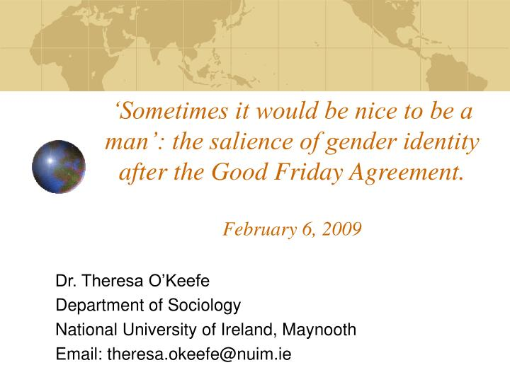 'Sometimes it would be nice to be a man': the salience of gender identity after the Good Friday Agreement.