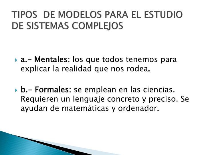 TIPOS  DE MODELOS PARA EL ESTUDIO DE SISTEMAS COMPLEJOS