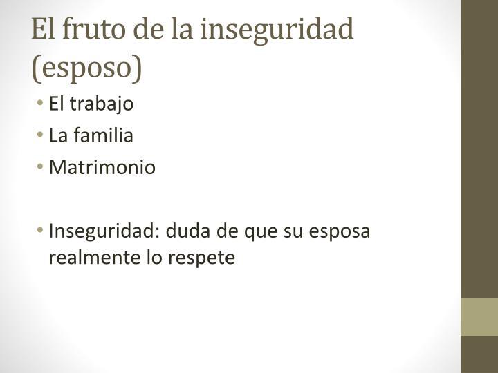 El fruto de la inseguridad (esposo)