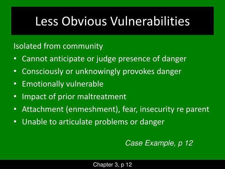 Less Obvious Vulnerabilities