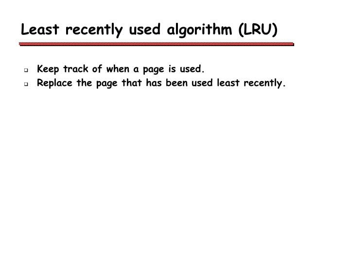Least recently used algorithm (LRU)