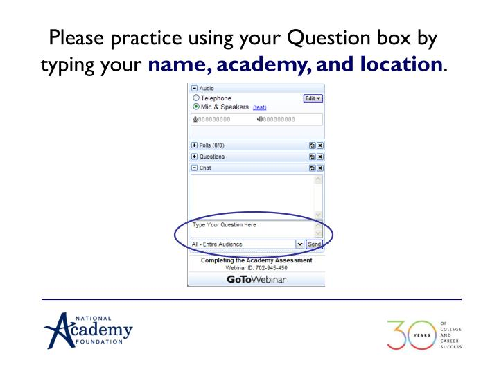 Please practice using your Question box by typing your