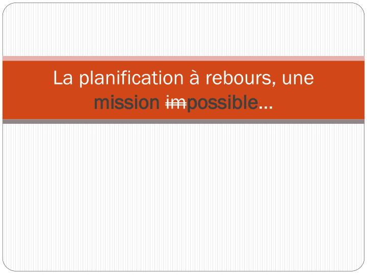 La planification rebours une mission im possible