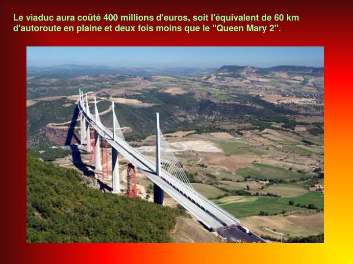 """Le viaduc aura coûté 400 millions d'euros, soit l'équivalent de 60 km d'autoroute en plaine et deux fois moins que le """"Queen Mary 2""""."""