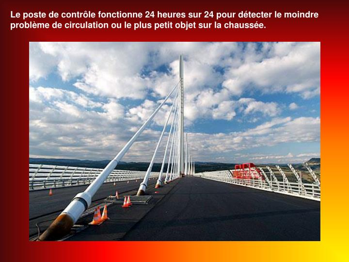 Le poste de contrle fonctionne 24 heures sur 24 pour dtecter le moindre problme de circulation ou le plus petit objet sur la chausse.