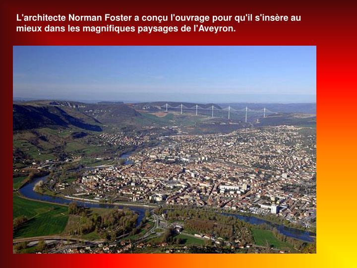 L'architecte Norman Foster a conu l'ouvrage pour qu'il s'insre au mieux dans les magnifiques paysages de l'Aveyron.