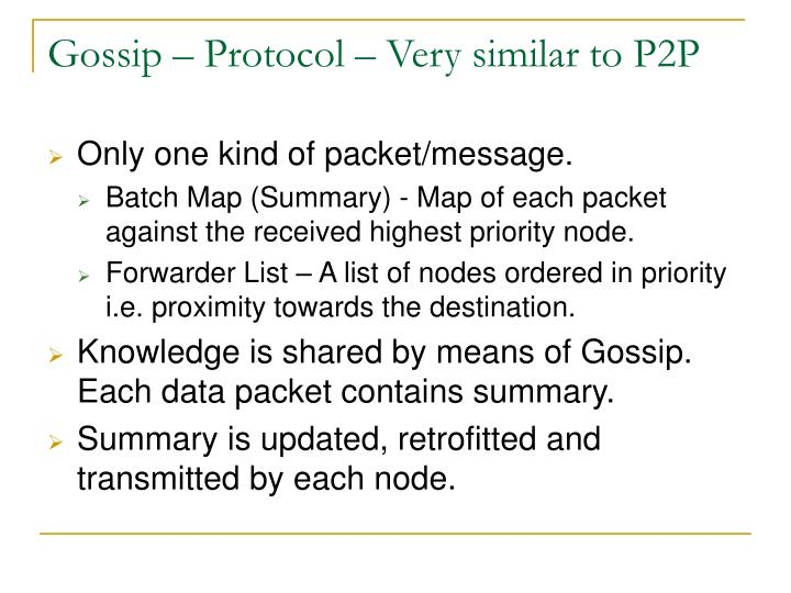 Gossip – Protocol – Very similar to P2P