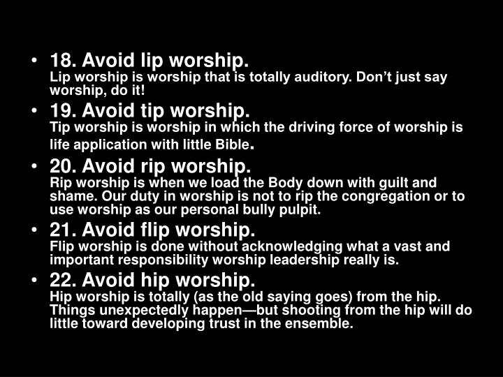 18. Avoid lip worship.