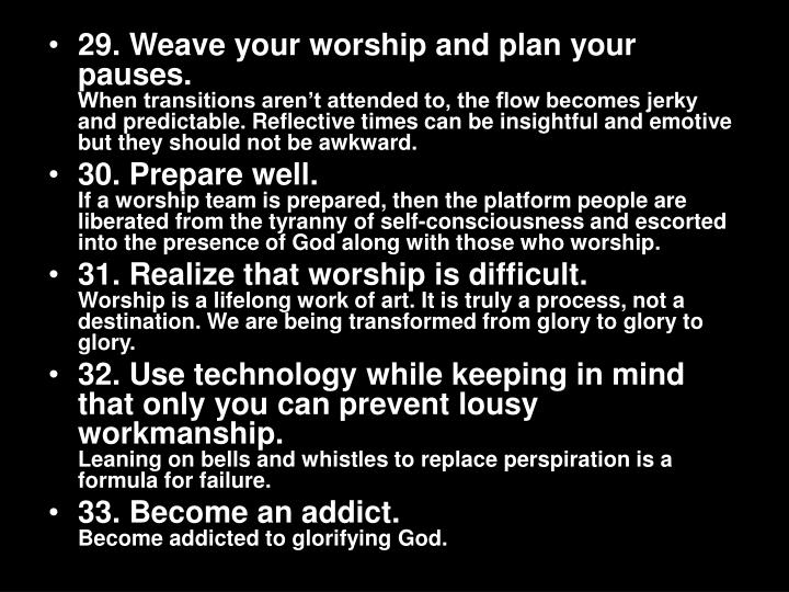 29. Weave your worship and plan your pauses.