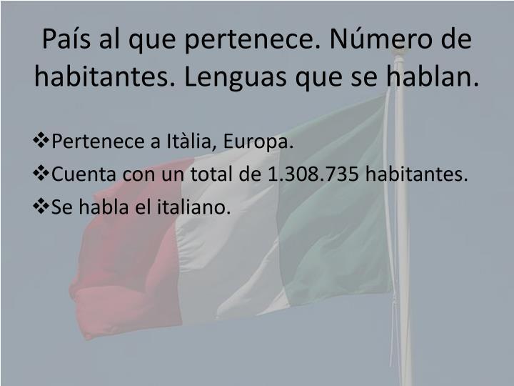 País al que pertenece. Número de habitantes. Lenguas que se hablan.