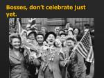 bosses don t celebrate just yet