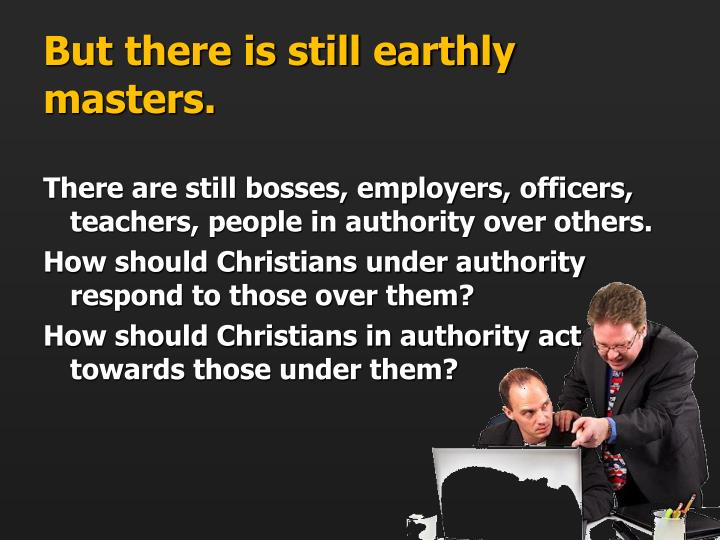 But there is still earthly masters.