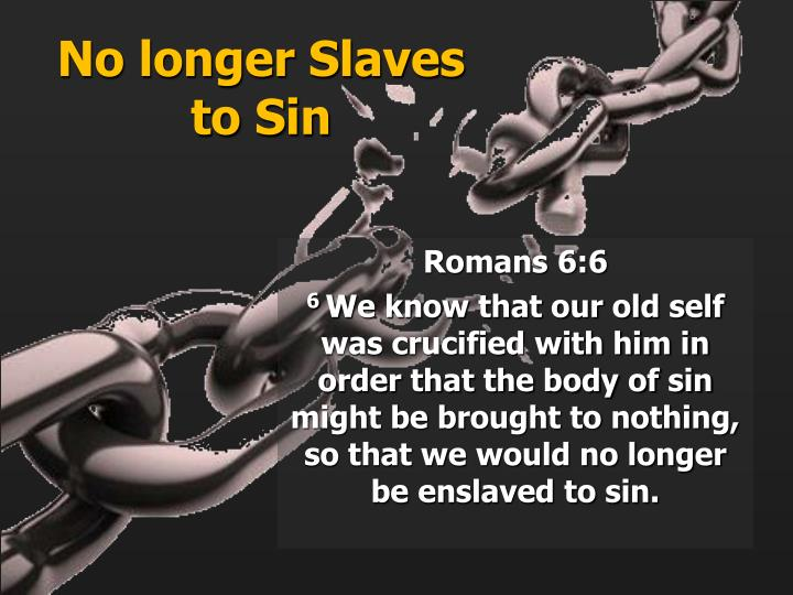 No longer Slaves to Sin