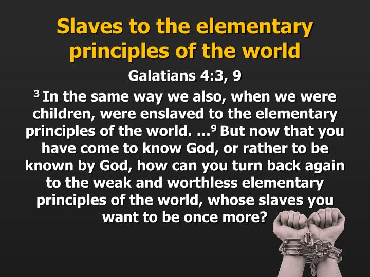Slaves to the elementary principles of the world