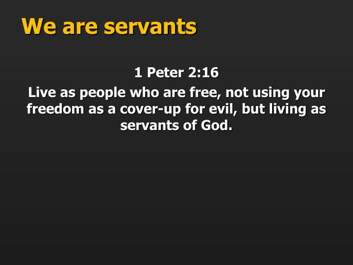 We are servants
