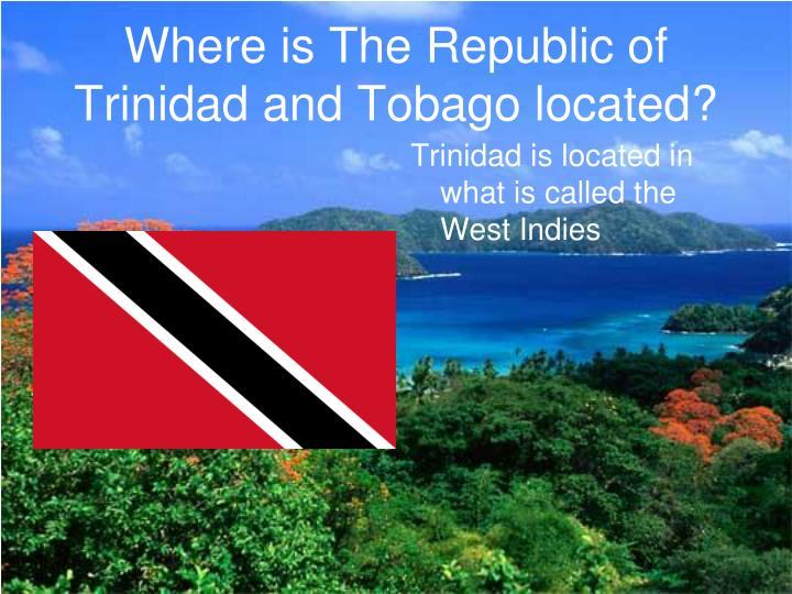 Where is TheRepublic of Trinidad and Tobago located?