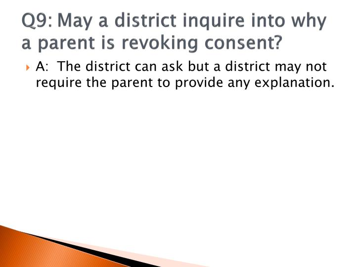 Q9:May a district inquire into why a parent is revoking consent?