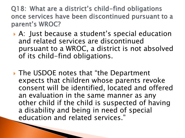 Q18:	What are a district's child-find obligations once services have been discontinued pursuant to a parent's WROC?
