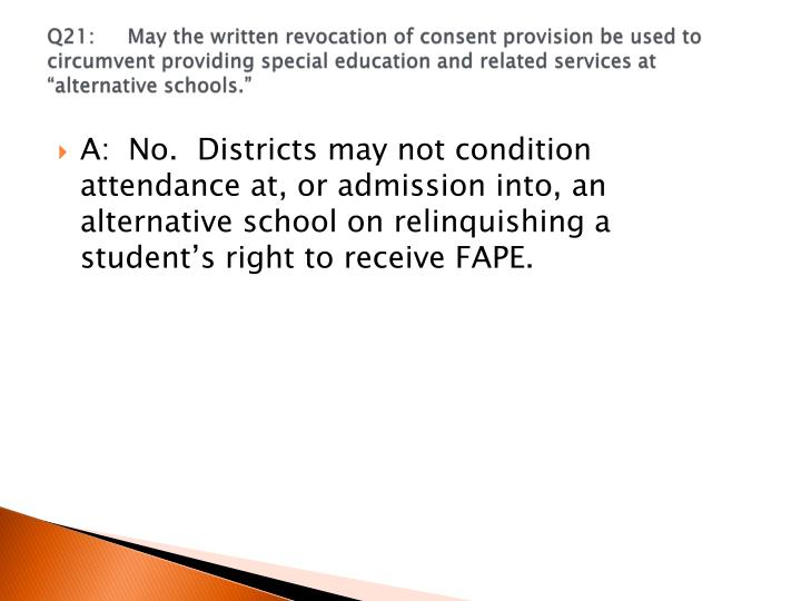 "Q21:	May the written revocation of consent provision be used to circumvent providing special education and related services at ""alternative schools."""