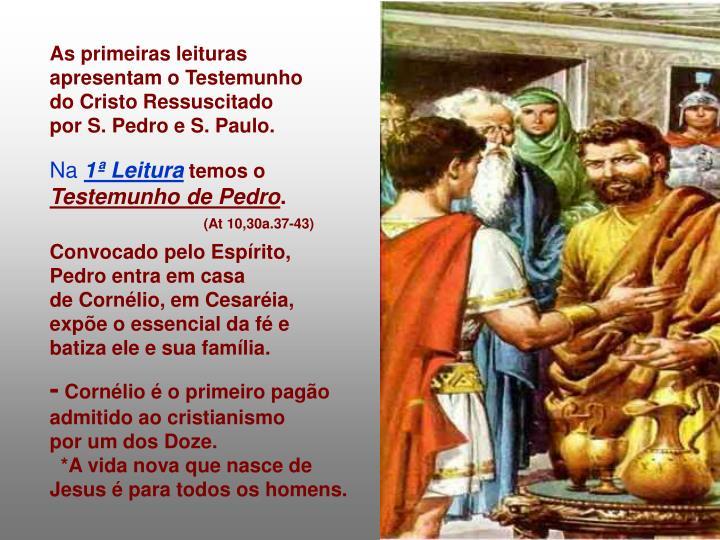 As primeiras leituras apresentam o Testemunho                   do Cristo Ressuscitado