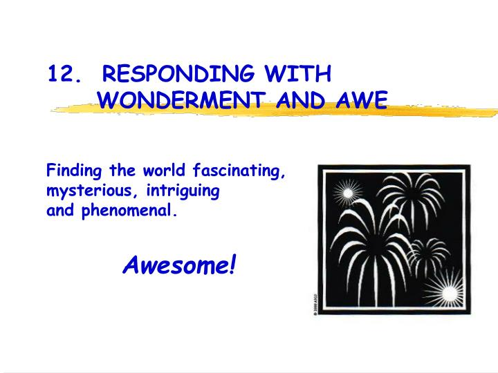 12.  RESPONDING WITH 				WONDERMENT AND AWE