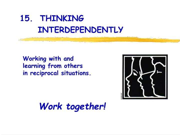 15.  THINKING 						INTERDEPENDENTLY