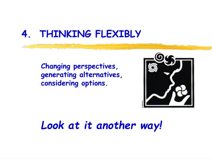 4.  THINKING FLEXIBLY