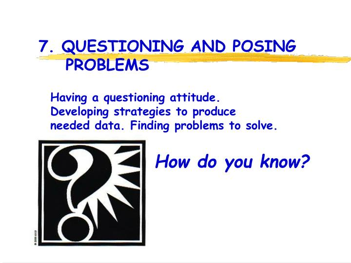 7. QUESTIONING AND POSING        	    PROBLEMS