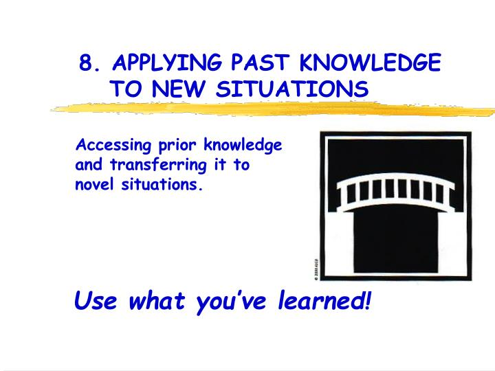 8. APPLYING PAST KNOWLEDGE 	 TO NEW SITUATIONS