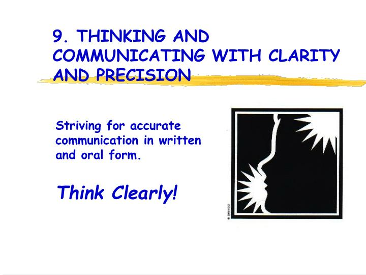 9. THINKING AND COMMUNICATING WITH CLARITY AND PRECISION