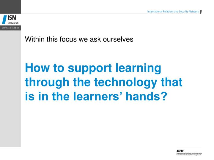 How to support learning through the technology that is in the learners' hands?