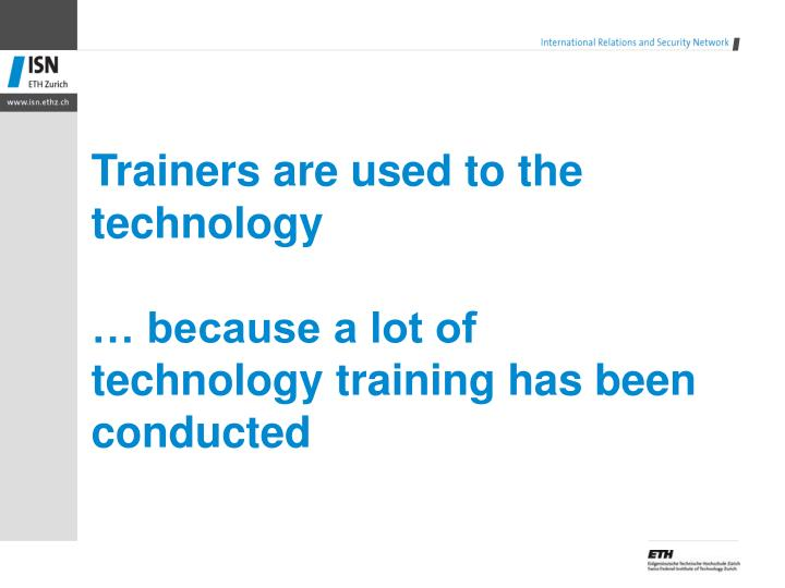 Trainers are used to the technology