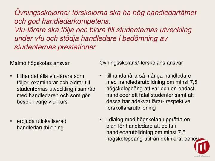 Övningsskolorna/-förskolorna ska ha hög handledartäthet och god handledarkompetens.