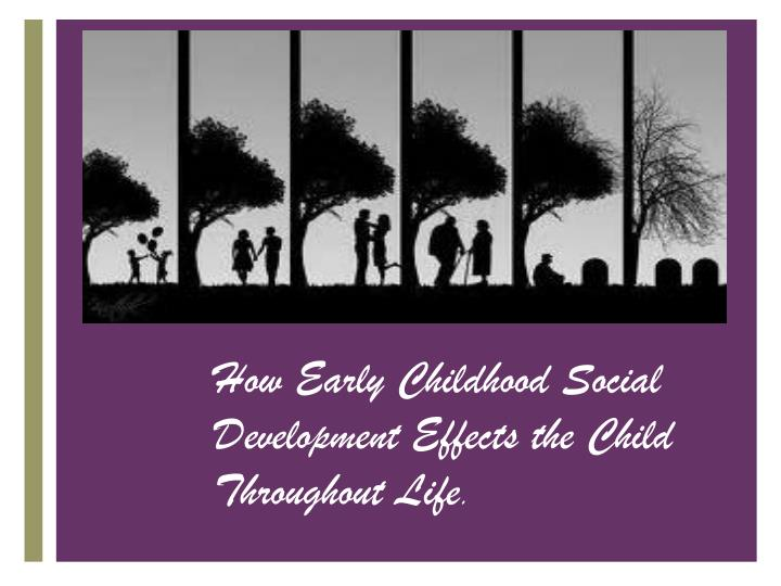 How Early Childhood Social Development Effects the Child