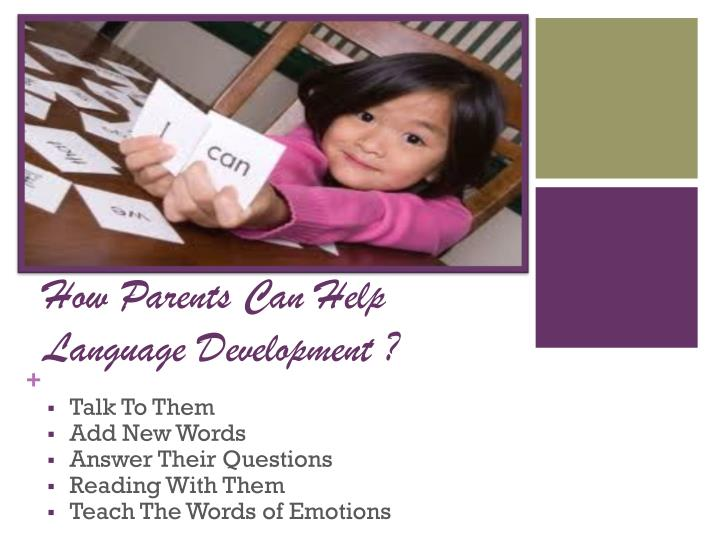 How Parents Can Help  Language Development ?