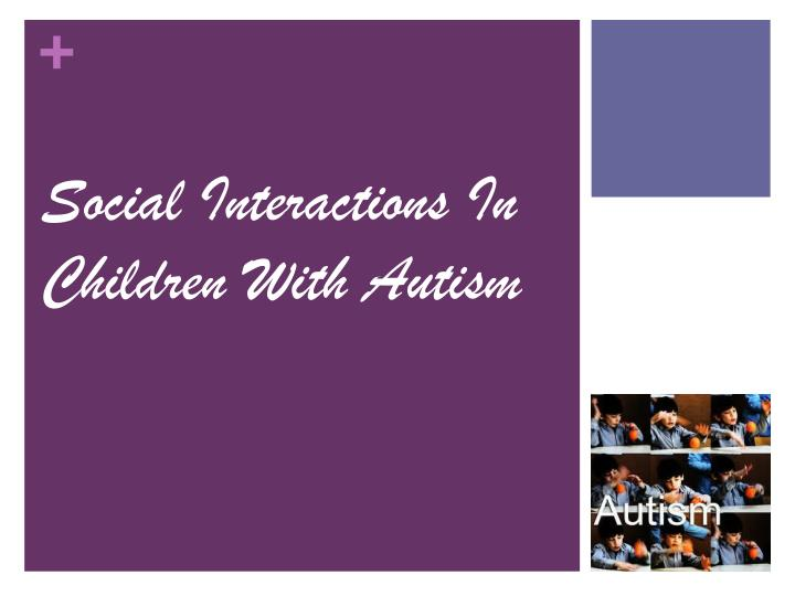 Social Interactions In Children With Autism