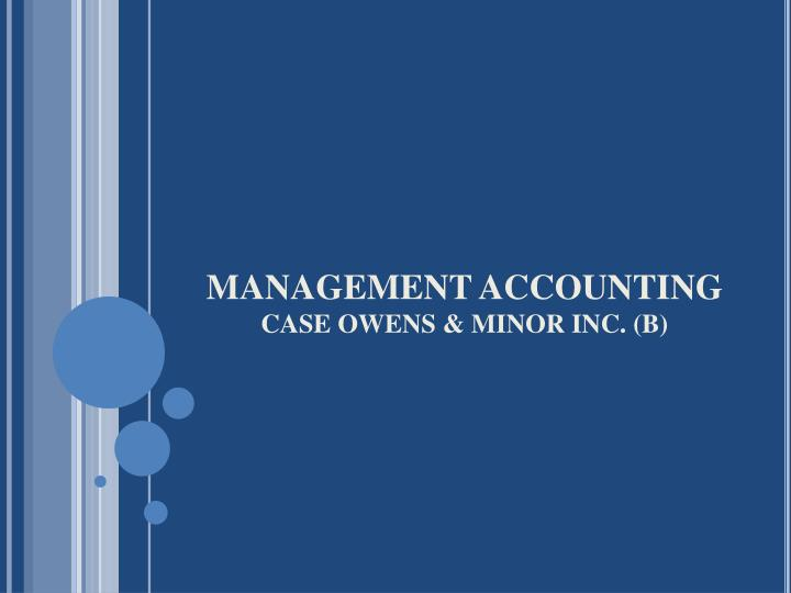 Management accounting case owens minor inc b